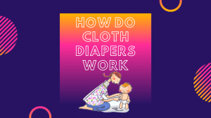 How Do Cloth Diapers Work | Your Cloth Diaper