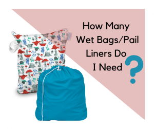 How Many Wet Bags/Pail Liners Do I Need?